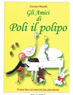 Moretti - Gli amici di Poli il polipo - Primo libro di esercizi per pianoforte